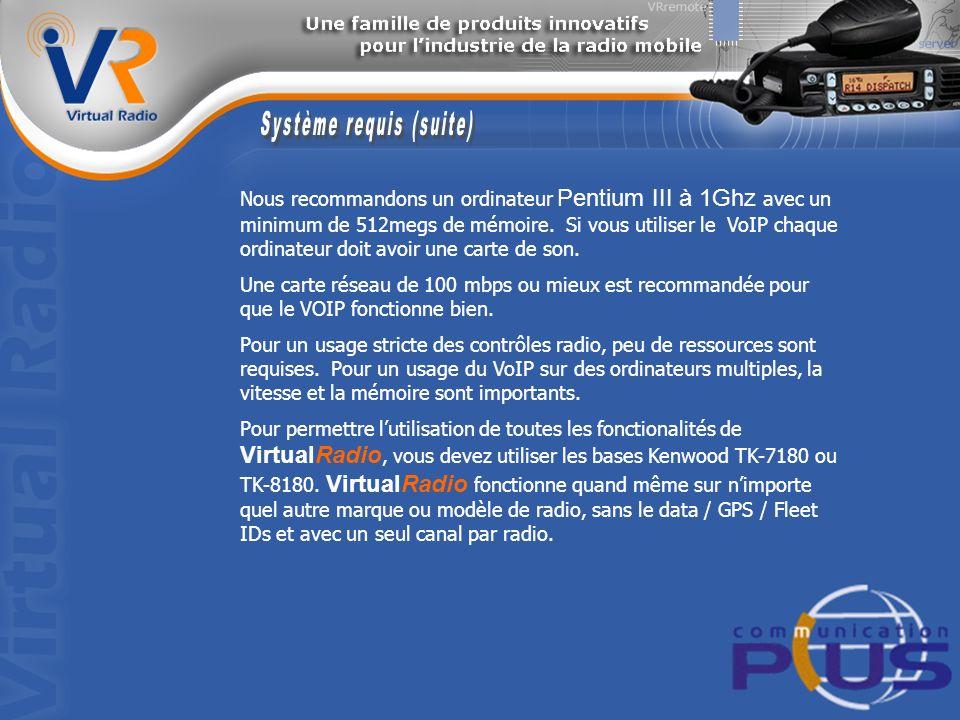 Nous recommandons un ordinateur Pentium III à 1Ghz avec un minimum de 512megs de mémoire.