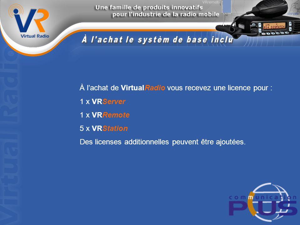 À lachat de VirtualRadio vous recevez une licence pour : 1 x VRServer 1 x VRRemote 5 x VRStation Des licenses additionnelles peuvent être ajoutées.