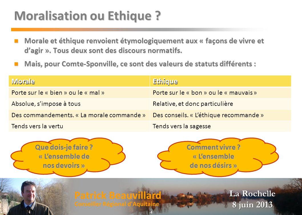 La Rochelle 8 juin 2013 Moralisation ou Ethique ? Morale et éthique renvoient étymologiquement aux « façons de vivre et dagir ». Tous deux sont des di
