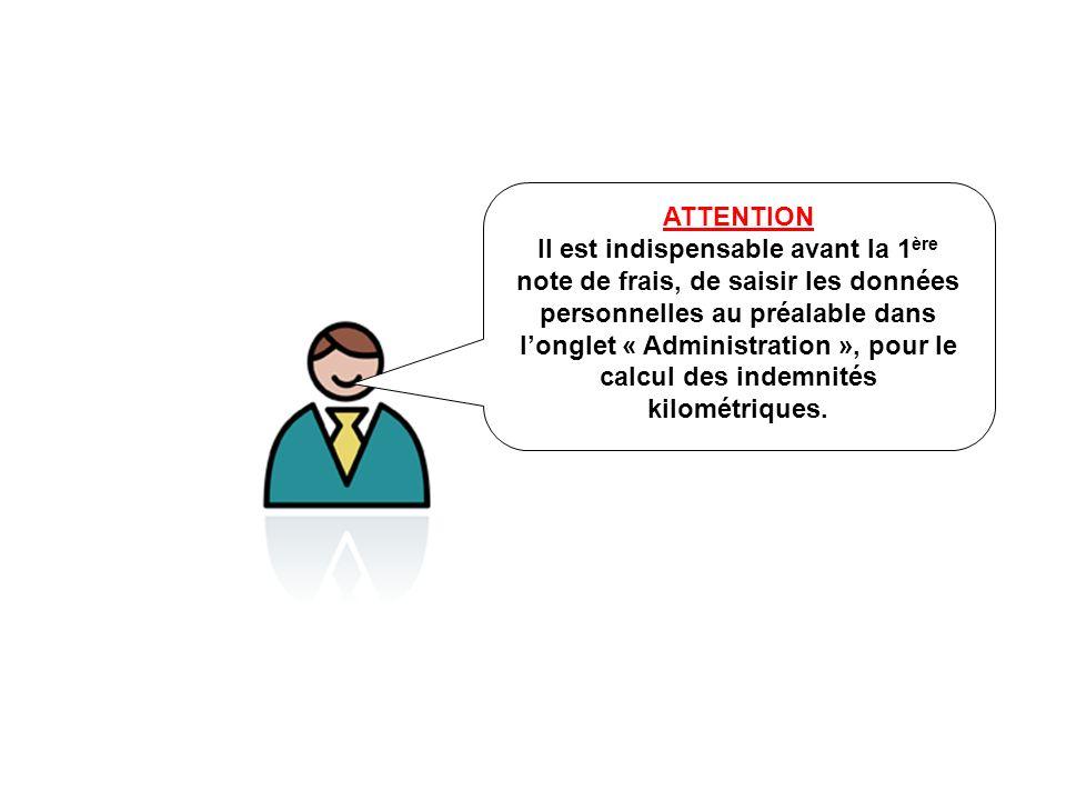 ATTENTION Il est indispensable avant la 1 ère note de frais, de saisir les données personnelles au préalable dans longlet « Administration », pour le