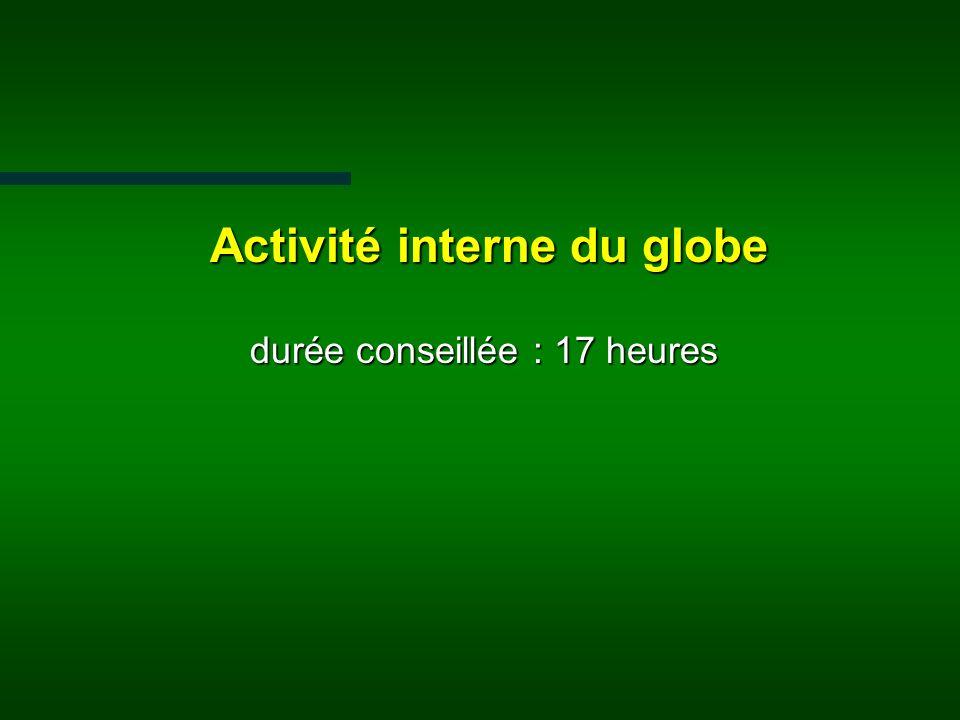 Activité interne du globe Activité interne du globe durée conseillée : 17 heures