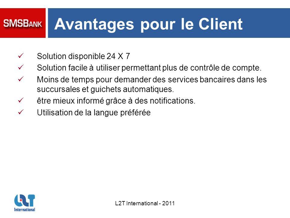 L2T International - 2011 Avantages pour le Client Solution disponible 24 X 7 Solution facile à utiliser permettant plus de contrôle de compte. Moins d