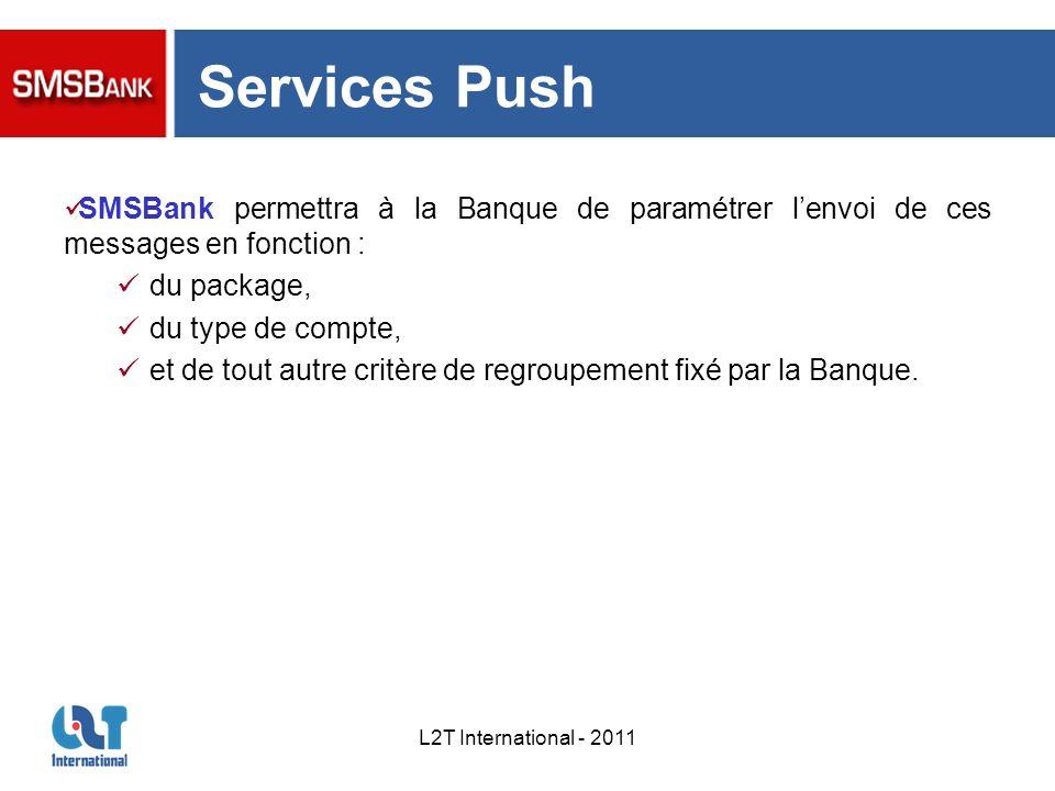 L2T International - 2011 Services Push SMSBank permettra à la Banque de paramétrer lenvoi de ces messages en fonction : du package, du type de compte,