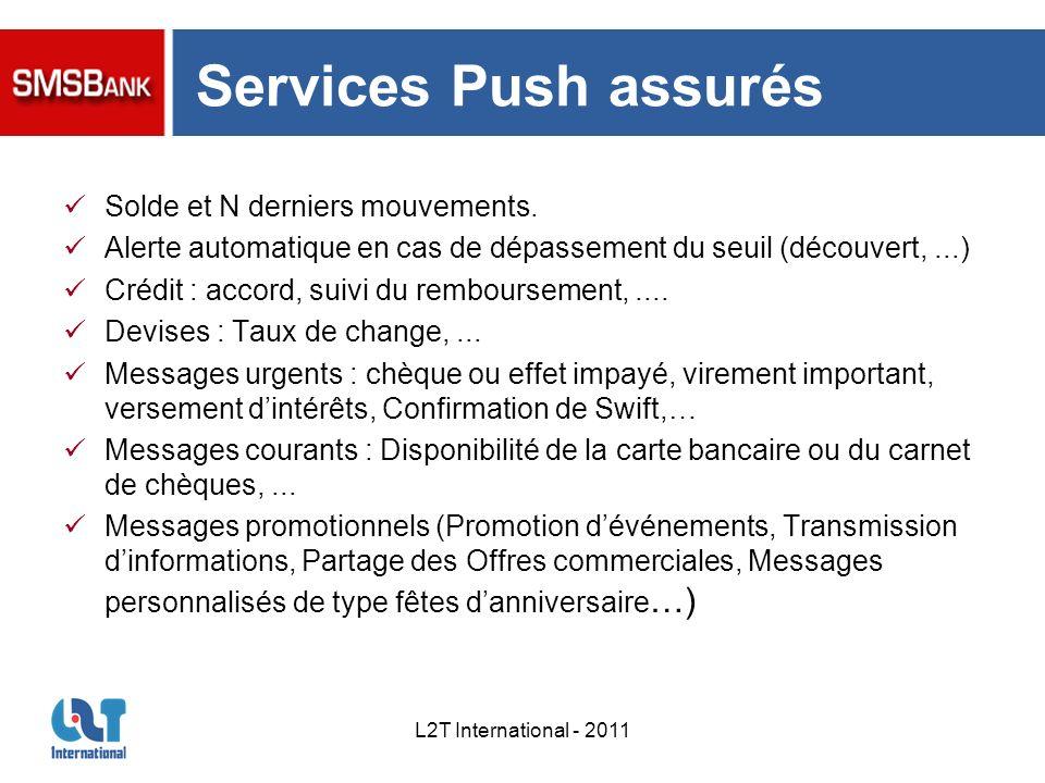 L2T International - 2011 Services Push assurés Solde et N derniers mouvements. Alerte automatique en cas de dépassement du seuil (découvert,...) Crédi