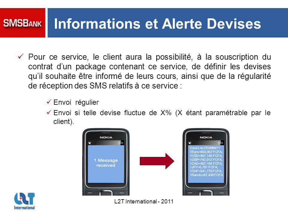 L2T International - 2011 Informations et Alerte Devises Pour ce service, le client aura la possibilité, à la souscription du contrat dun package conte