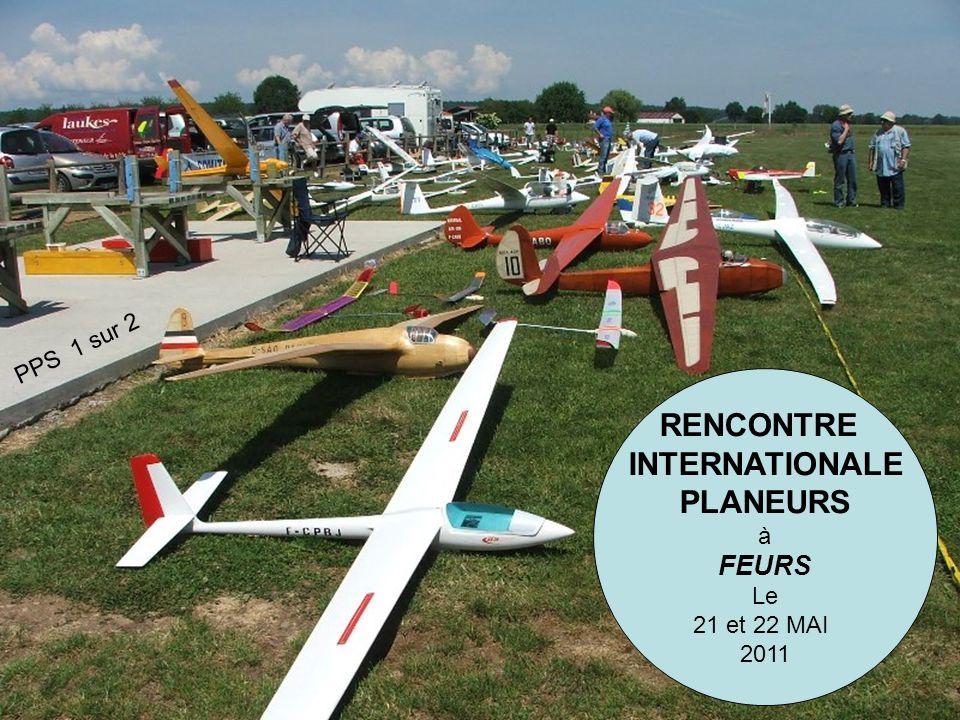 RENCONTRE INTERNATIONALE PLANEURS à FEURS Le 21 et 22 MAI 2011 PPS 1 sur 2