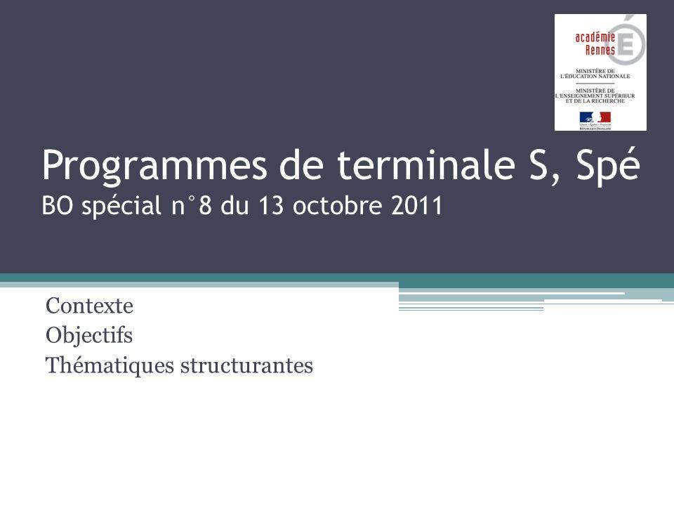 Programmes de terminale S, Spé BO spécial n°8 du 13 octobre 2011 Contexte Objectifs Thématiques structurantes