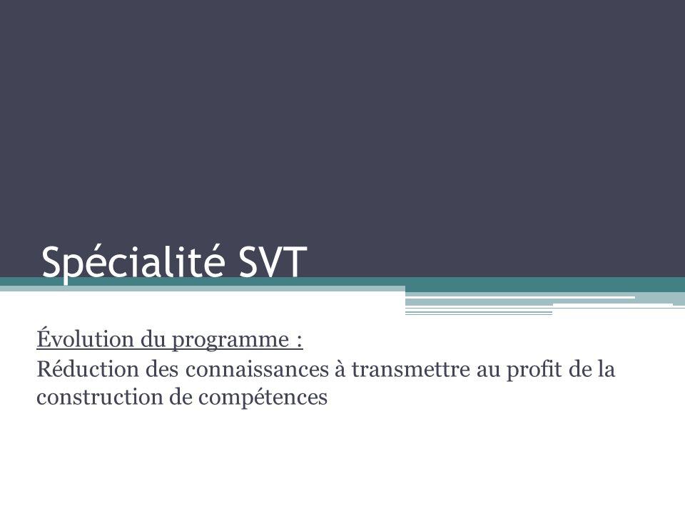 Spécialité SVT Évolution du programme : Réduction des connaissances à transmettre au profit de la construction de compétences