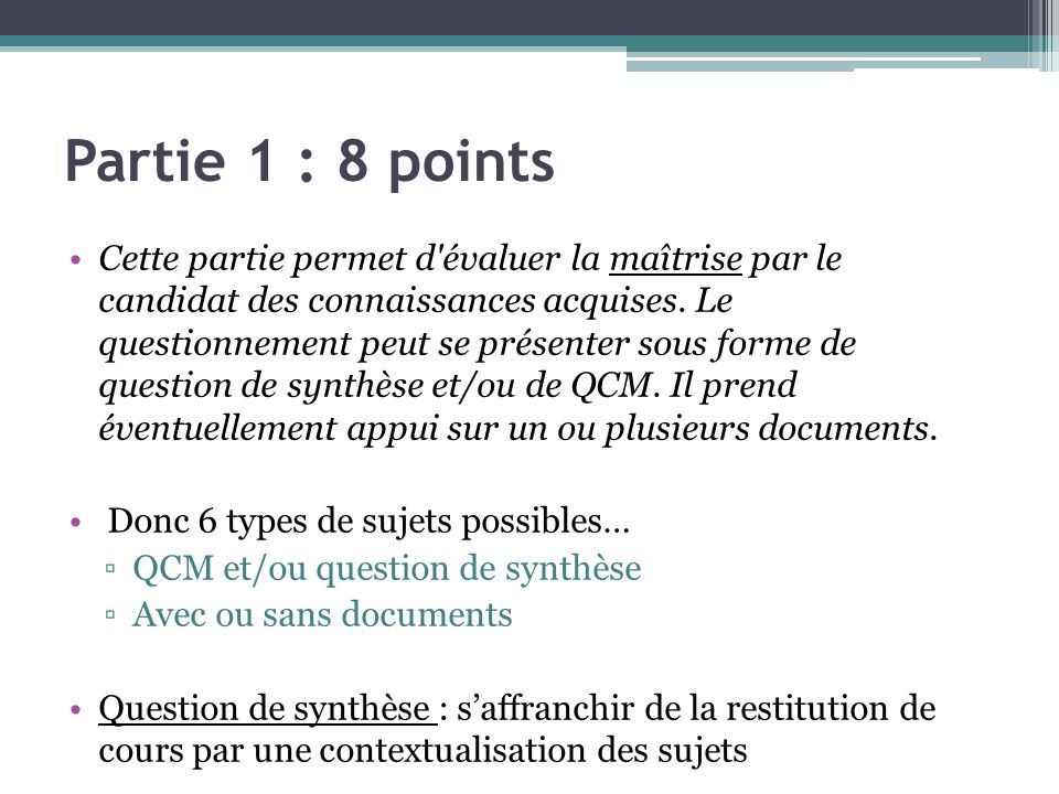 Partie 1 : 8 points Cette partie permet d'évaluer la maîtrise par le candidat des connaissances acquises. Le questionnement peut se présenter sous for