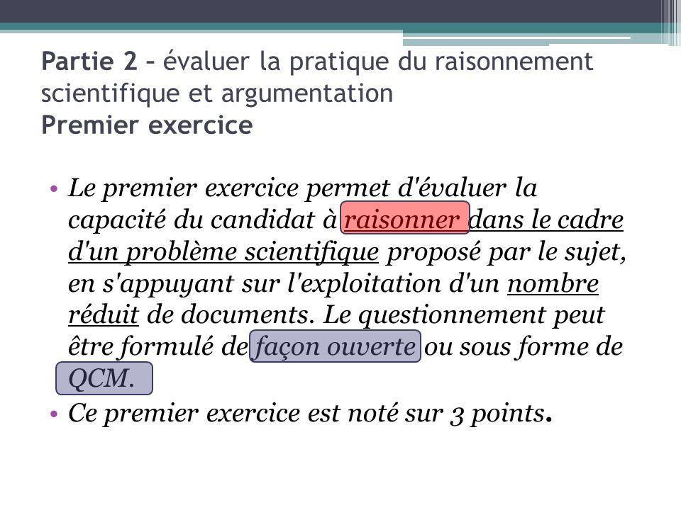 Partie 2 – évaluer la pratique du raisonnement scientifique et argumentation Premier exercice Le premier exercice permet d'évaluer la capacité du cand