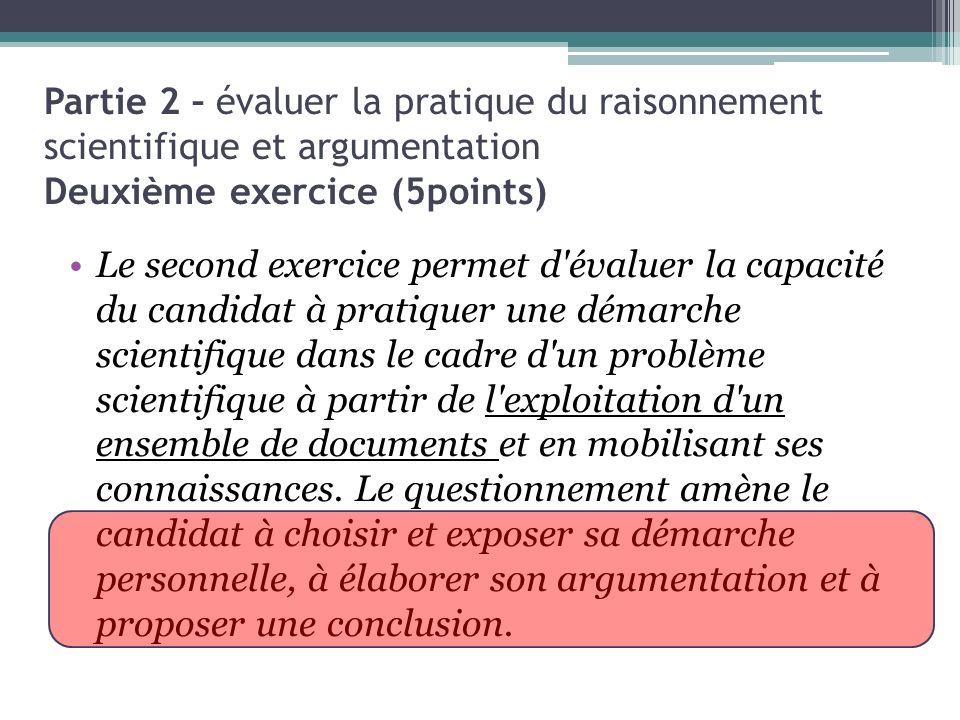 Le second exercice permet d évaluer la capacité du candidat à pratiquer une démarche scientifique dans le cadre d un problème scientifique à partir de l exploitation d un ensemble de documents et en mobilisant ses connaissances.