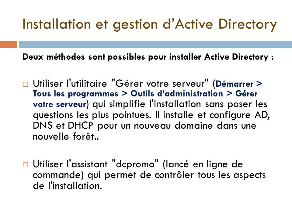 Installation et gestion dActive Directory Deux méthodes sont possibles pour installer Active Directory : Utiliser l'utilitaire