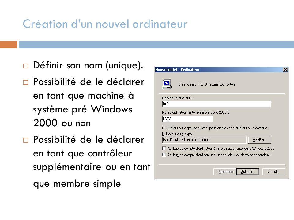 Création dun nouvel ordinateur Définir son nom (unique). Possibilité de le déclarer en tant que machine à système pré Windows 2000 ou non Possibilité