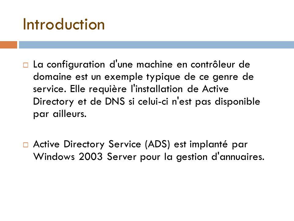 Introduction Active Directory est utilisé pour toutes les tâches d administration demandant une forte implantation réseau et en particulier pour la création de domaines.