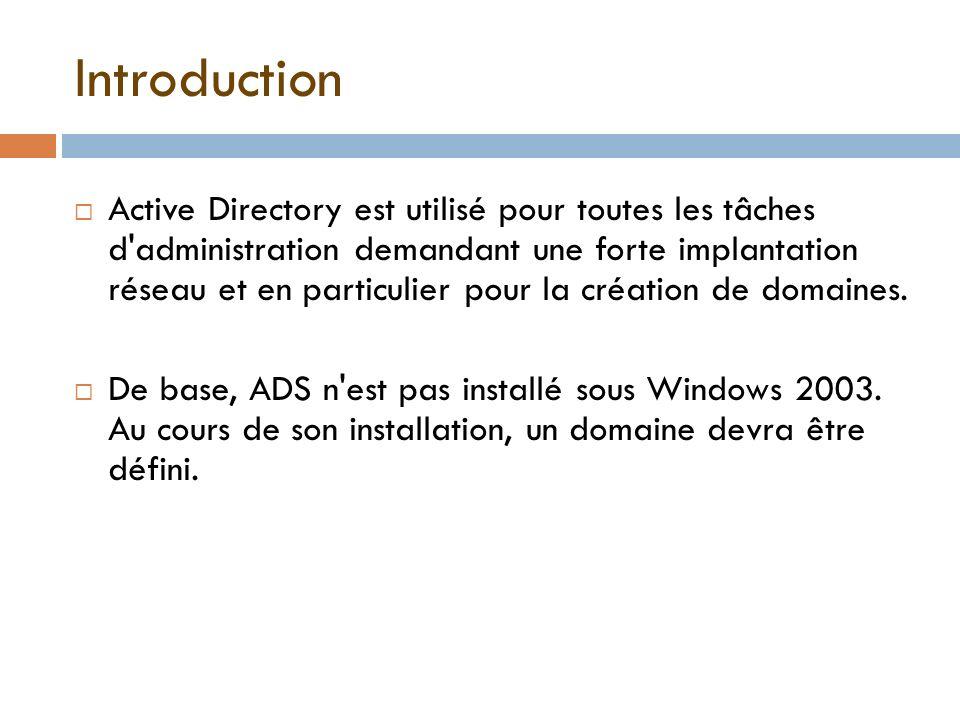 Introduction Active Directory est utilisé pour toutes les tâches d'administration demandant une forte implantation réseau et en particulier pour la cr