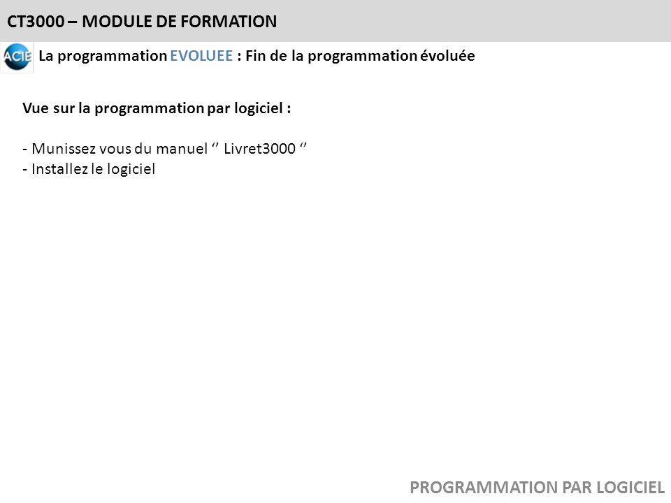 CT3000 – MODULE DE FORMATION La programmation EVOLUEE : Fin de la programmation évoluée Vue sur la programmation par logiciel : - Munissez vous du man