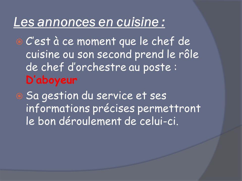 Les annonces en cuisine : Cest à ce moment que le chef de cuisine ou son second prend le rôle de chef dorchestre au poste : Daboyeur Sa gestion du ser