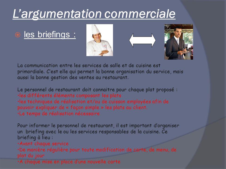 Largumentation commerciale les briefings : La communication entre les services de salle et de cuisine est primordiale. Cest elle qui permet la bonne o