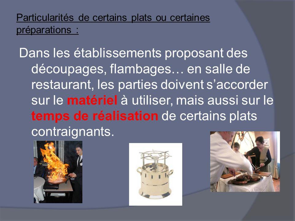 Particularités de certains plats ou certaines préparations : Dans les établissements proposant des découpages, flambages… en salle de restaurant, les