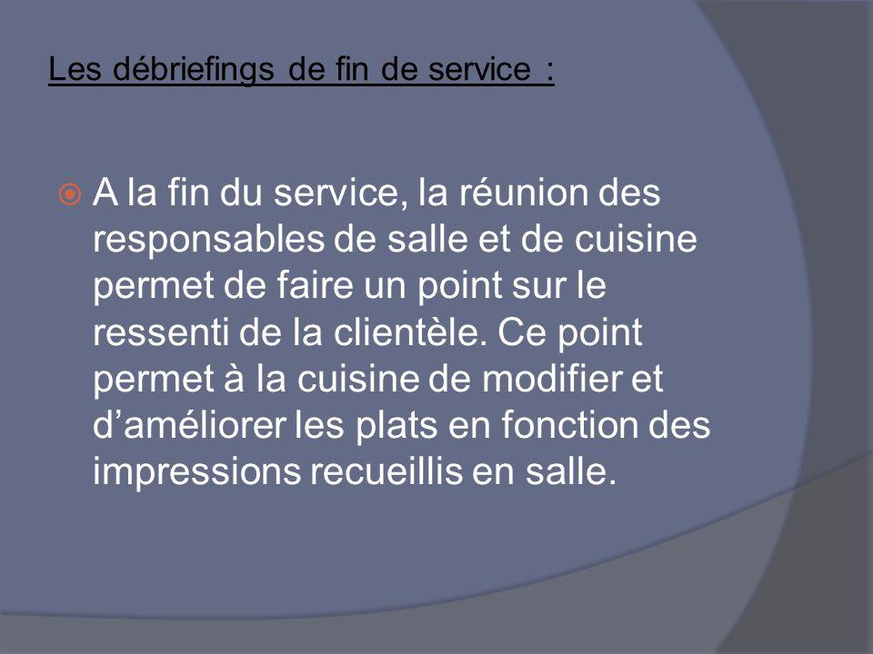 Les débriefings de fin de service : A la fin du service, la réunion des responsables de salle et de cuisine permet de faire un point sur le ressenti d