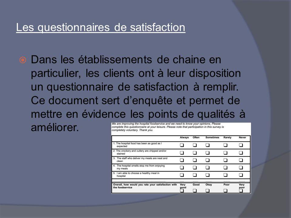 Les questionnaires de satisfaction Dans les établissements de chaine en particulier, les clients ont à leur disposition un questionnaire de satisfacti