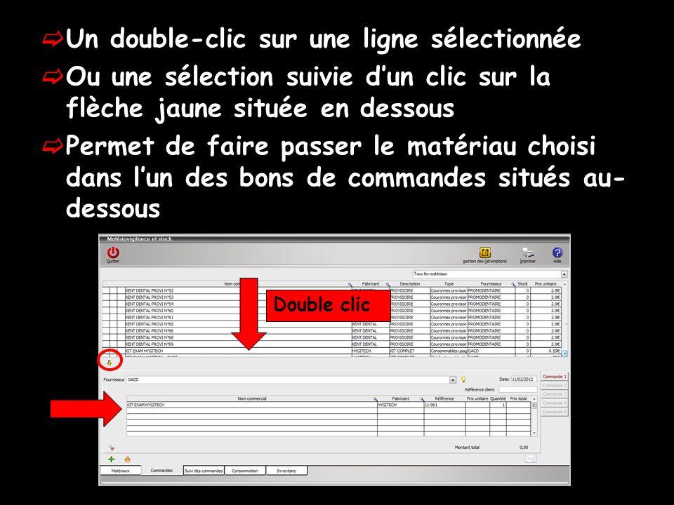 Un double-clic sur une ligne sélectionnée Ou une sélection suivie dun clic sur la flèche jaune située en dessous Permet de faire passer le matériau choisi dans lun des bons de commandes situés au- dessous Double clic