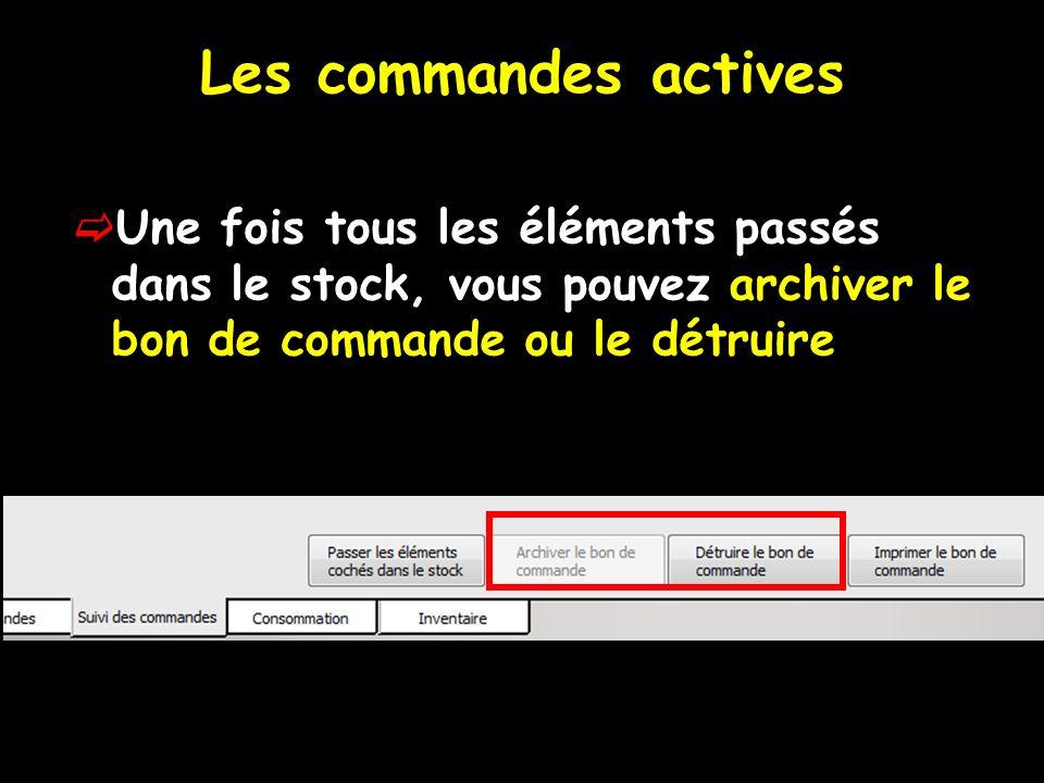 Les commandes actives Une fois tous les éléments passés dans le stock, vous pouvez archiver le bon de commande ou le détruire