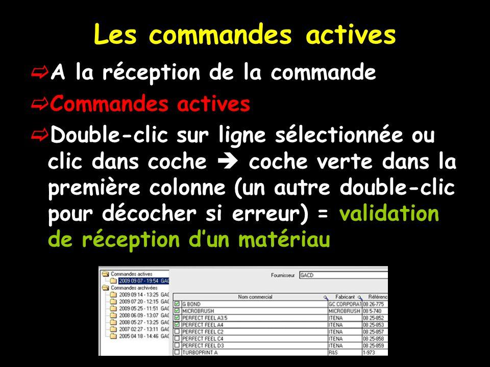 Les commandes actives A la réception de la commande Commandes actives Double-clic sur ligne sélectionnée ou clic dans coche coche verte dans la première colonne (un autre double-clic pour décocher si erreur) = validation de réception dun matériau