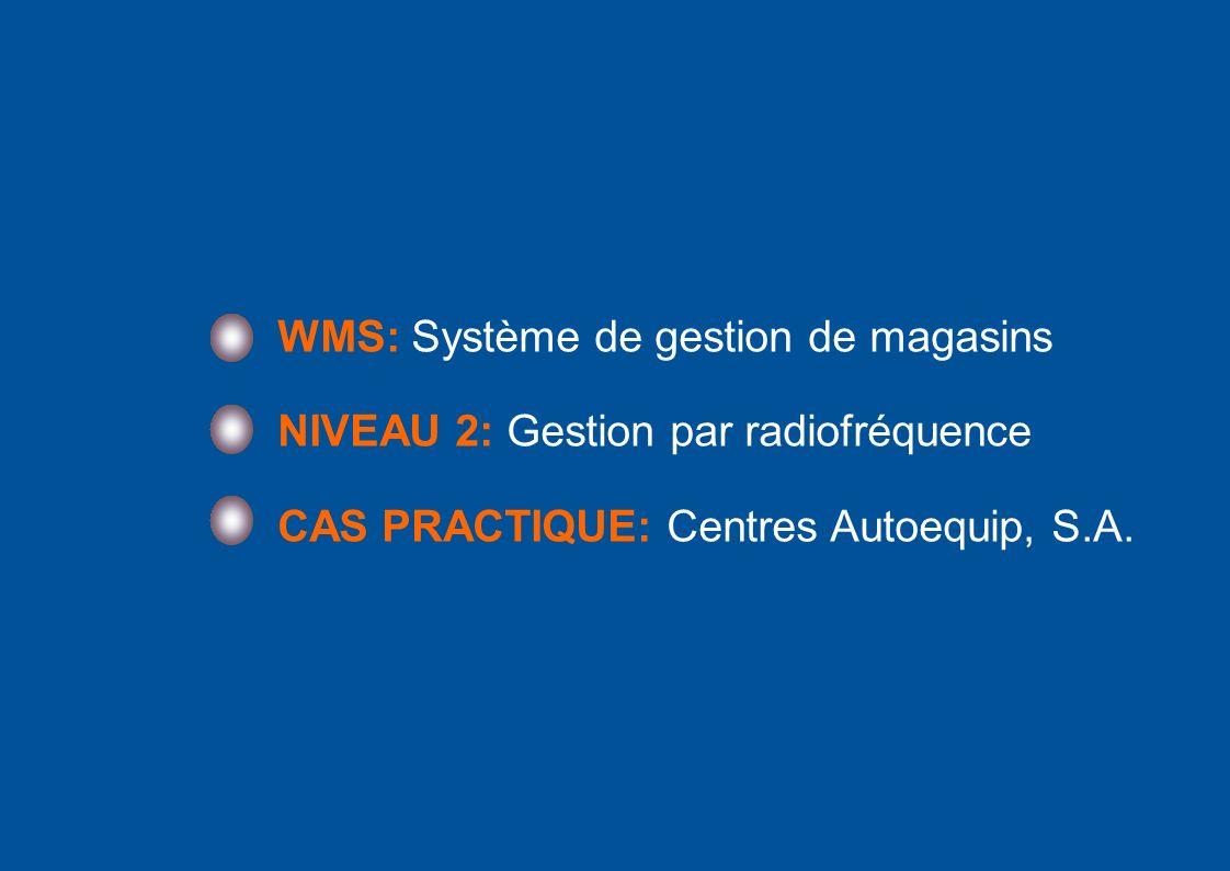 2 WMS: Système de gestion de magasins NIVEAU 2: Gestion par radiofréquence CAS PRACTIQUE: Centres Autoequip, S.A.