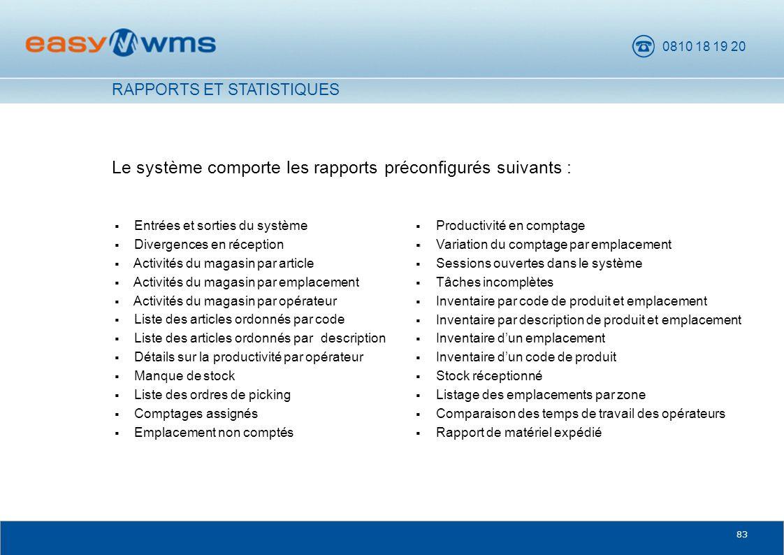 0810 18 19 20 83 Le système comporte les rapports préconfigurés suivants : RAPPORTS ET STATISTIQUES Entrées et sorties du système Divergences en récep