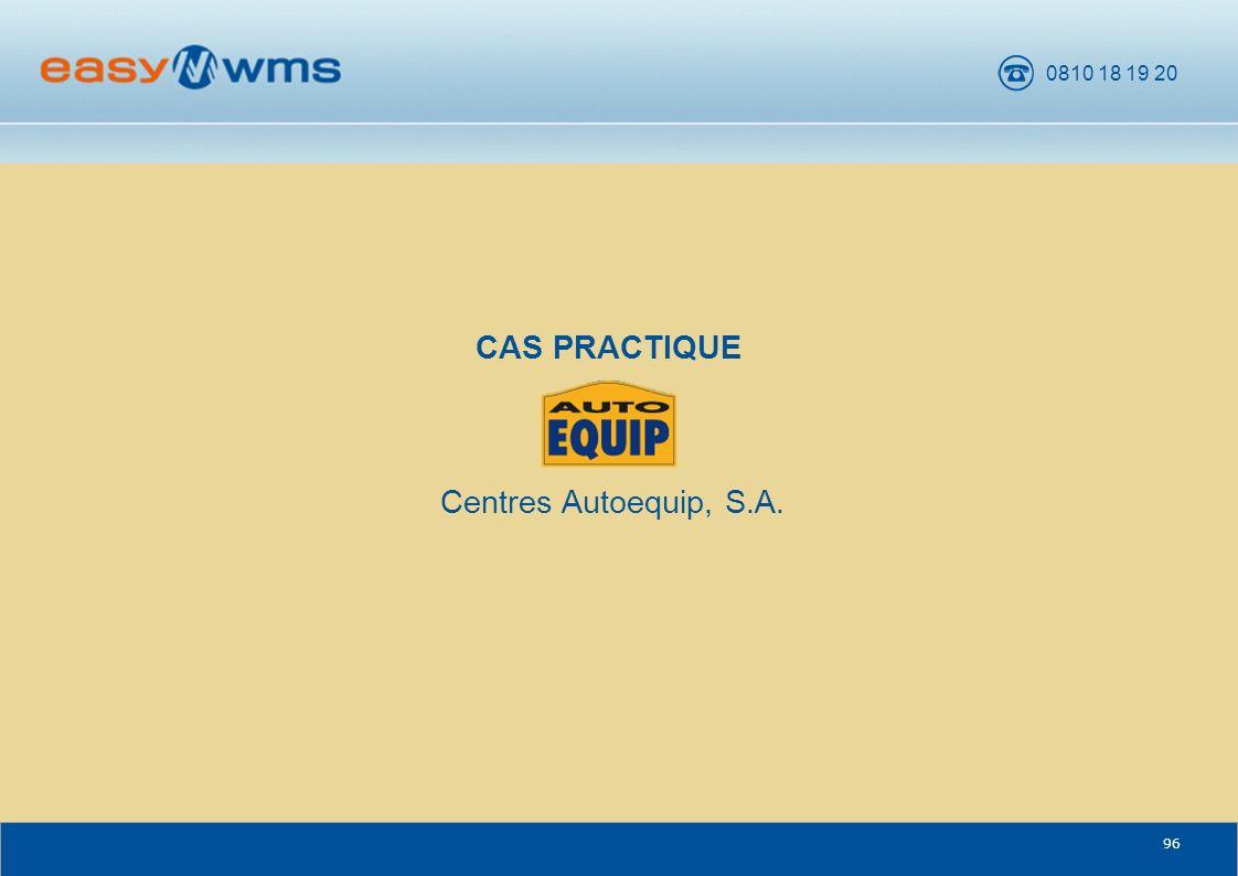 0810 18 19 20 96 CENTRES AUTOEQUIP S.A. CAS PRACTIQUE Centres Autoequip, S.A.