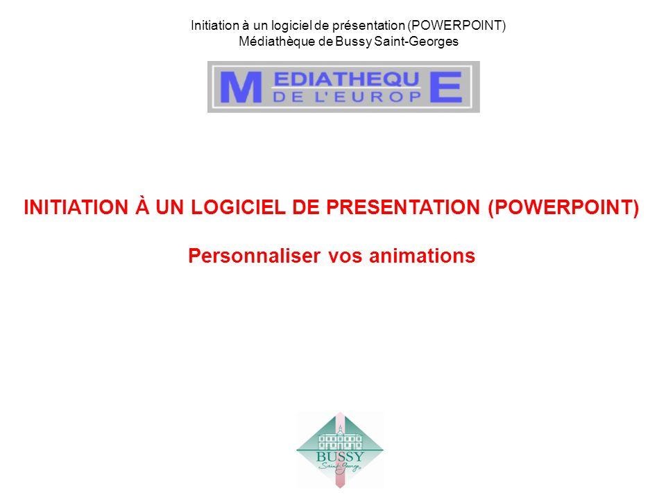 Initiation à un logiciel de présentation (POWERPOINT) Médiathèque de Bussy Saint-Georges INITIATION À UN LOGICIEL DE PRESENTATION (POWERPOINT) Personn