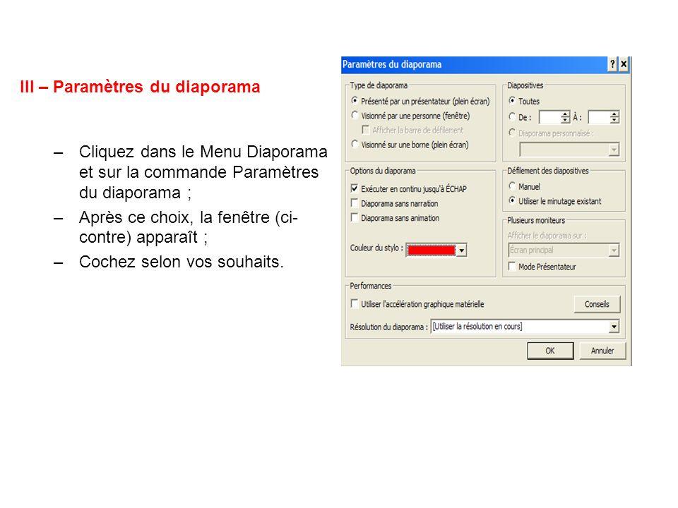 III – Paramètres du diaporama –Cliquez dans le Menu Diaporama et sur la commande Paramètres du diaporama ; –Après ce choix, la fenêtre (ci- contre) ap