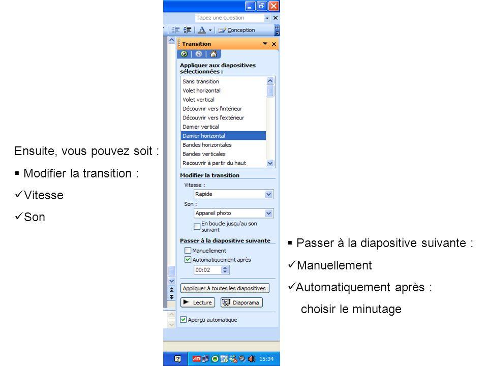 Ensuite, vous pouvez soit : Modifier la transition : Vitesse Son Passer à la diapositive suivante : Manuellement Automatiquement après : choisir le mi