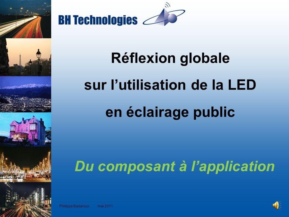 Réflexion globale sur lutilisation de la LED en éclairage public Philippe Badaroux mai 2011 Du composant à lapplication