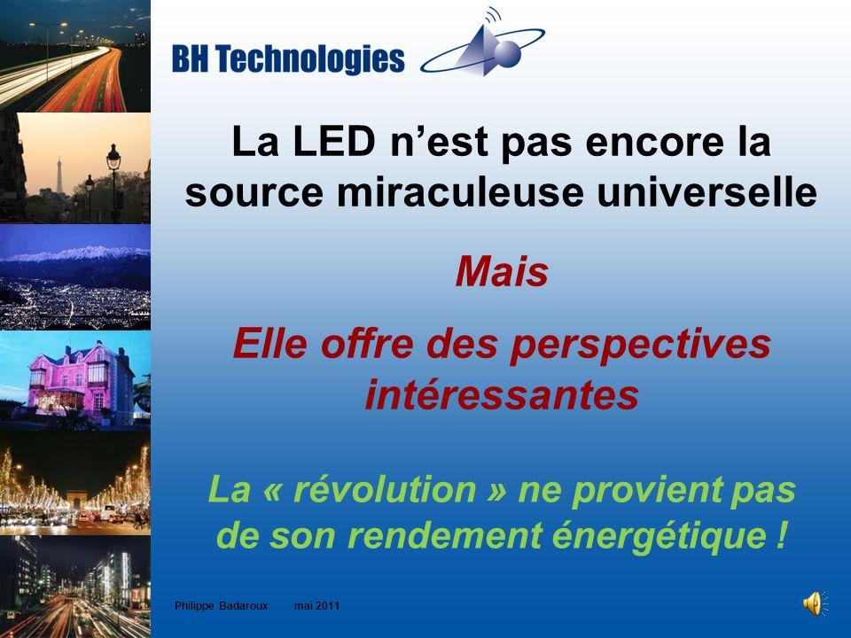 La LED nest pas encore la source miraculeuse universelle Mais Elle offre des perspectives intéressantes Philippe Badaroux mai 2011 La « révolution » n