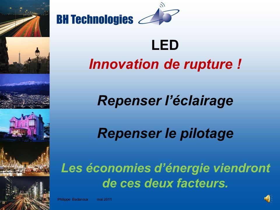 LED Innovation de rupture ! Repenser léclairage Repenser le pilotage Philippe Badaroux mai 2011 Les économies dénergie viendront de ces deux facteurs.