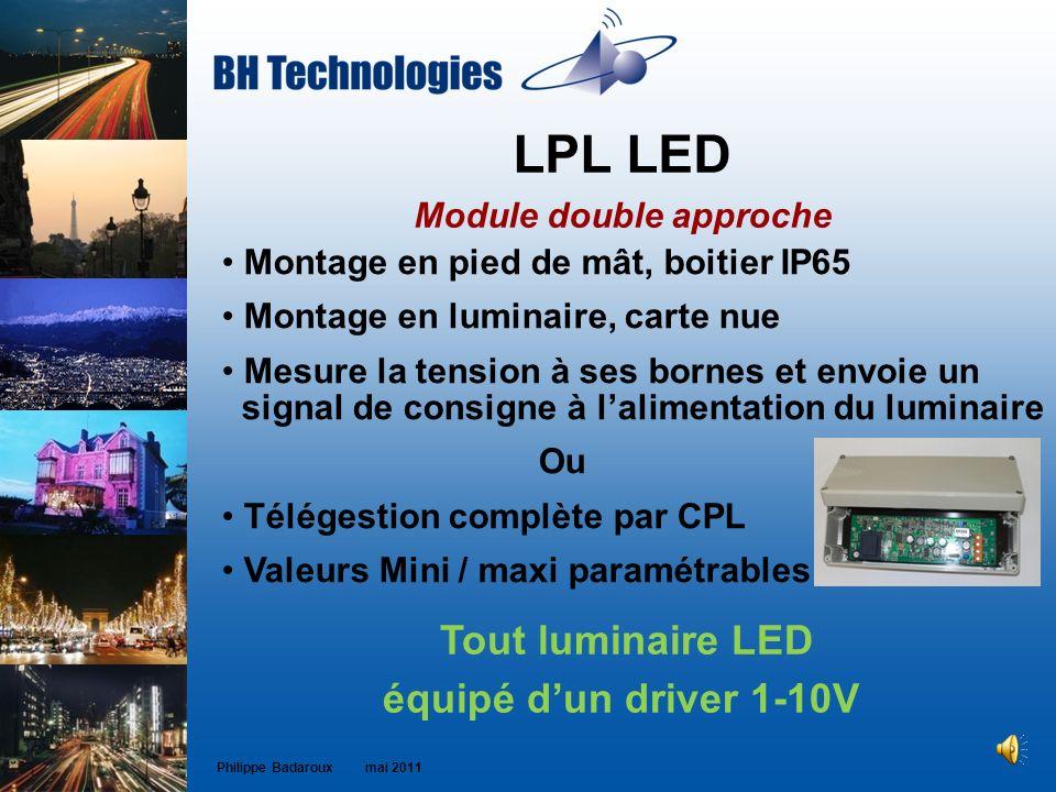 LPL LED Module double approche Philippe Badaroux mai 2011 Montage en pied de mât, boitier IP65 Montage en luminaire, carte nue Mesure la tension à ses