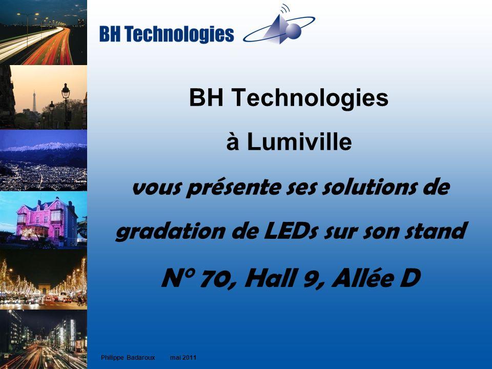 BH Technologies à Lumiville vous présente ses solutions de gradation de LEDs sur son stand N° 70, Hall 9, Allée D Philippe Badaroux mai 2011