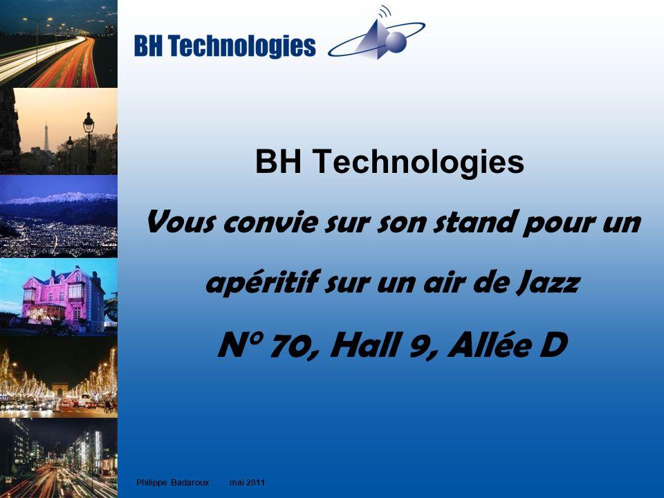 BH Technologies Vous convie sur son stand pour un apéritif sur un air de Jazz N° 70, Hall 9, Allée D Philippe Badaroux mai 2011