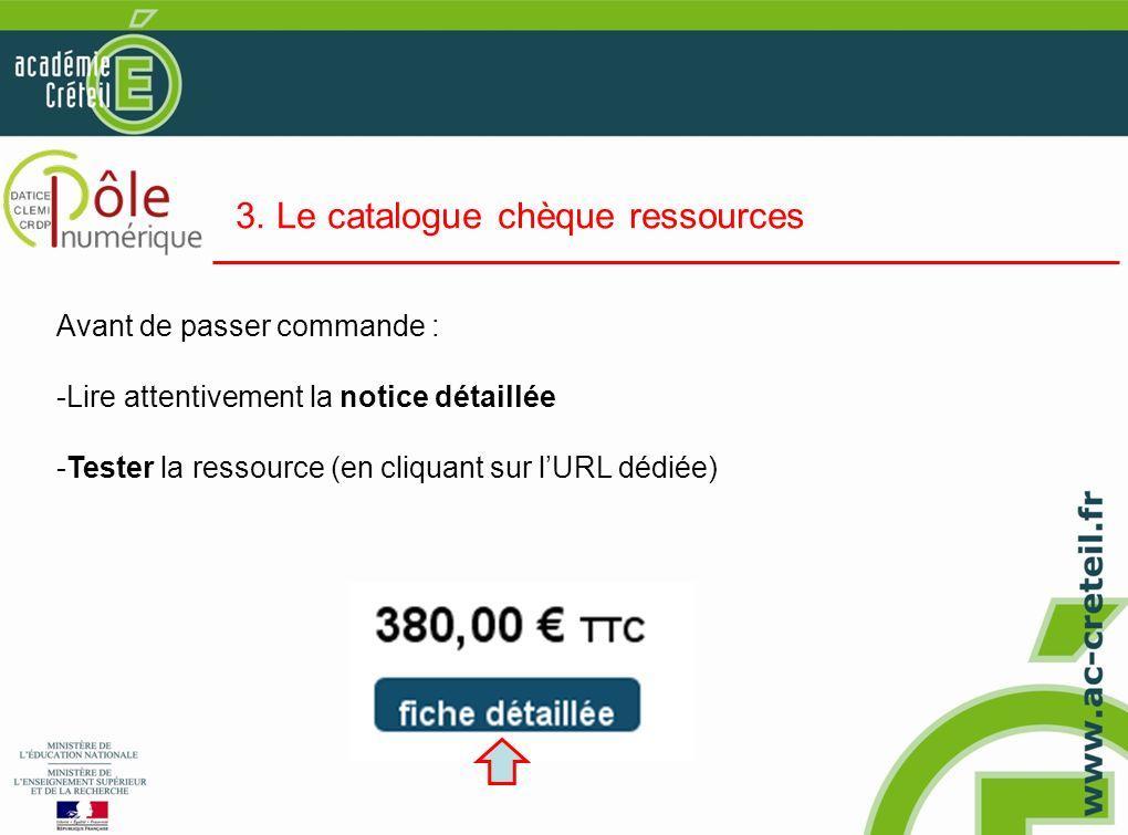 3. Le catalogue chèque ressources Avant de passer commande : -Lire attentivement la notice détaillée -Tester la ressource (en cliquant sur lURL dédiée