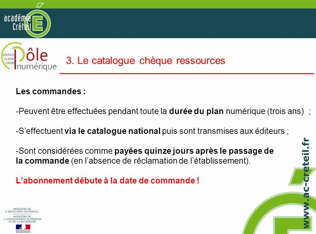 3. Le catalogue chèque ressources Les commandes : -Peuvent être effectuées pendant toute la durée du plan numérique (trois ans) ; -Seffectuent via le