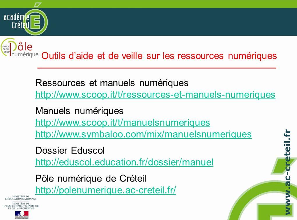 Ressources et manuels numériques http://www.scoop.it/t/ressources-et-manuels-numeriques Manuels numériques http://www.scoop.it/t/manuelsnumeriques http://www.symbaloo.com/mix/manuelsnumeriques Dossier Eduscol http://eduscol.education.fr/dossier/manuel Pôle numérique de Créteil http://polenumerique.ac-creteil.fr/ Outils daide et de veille sur les ressources numériques