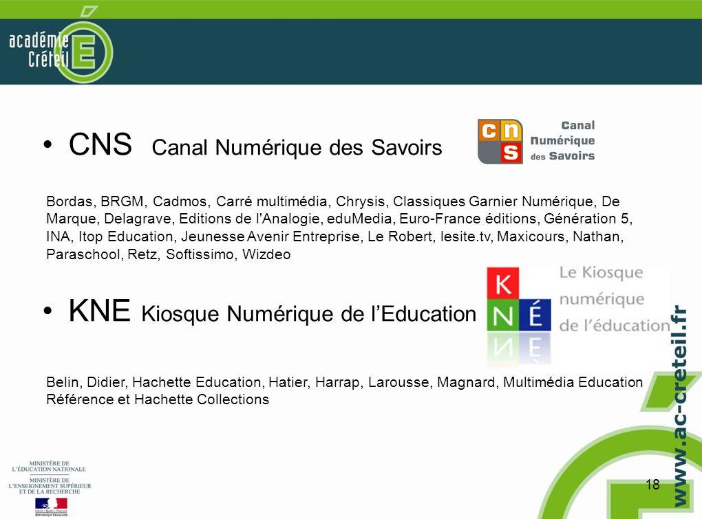 CNS Canal Numérique des Savoirs KNE Kiosque Numérique de lEducation 18 Bordas, BRGM, Cadmos, Carré multimédia, Chrysis, Classiques Garnier Numérique,