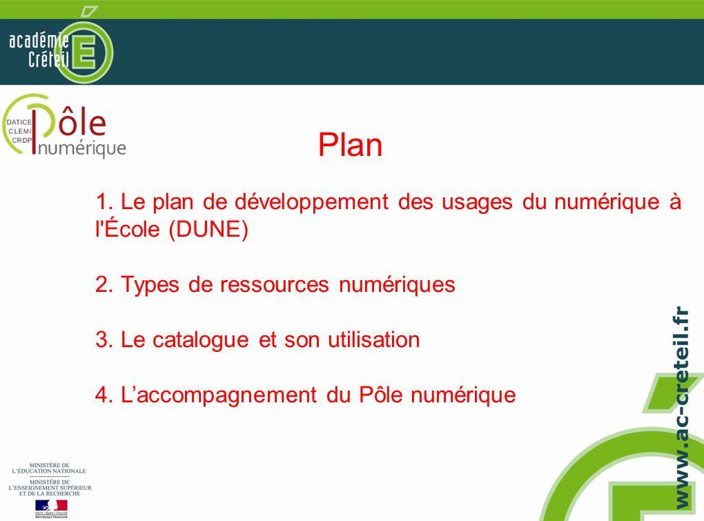 1. Le plan de développement des usages du numérique à l'École (DUNE) 2. Types de ressources numériques 3. Le catalogue et son utilisation 4. Laccompag