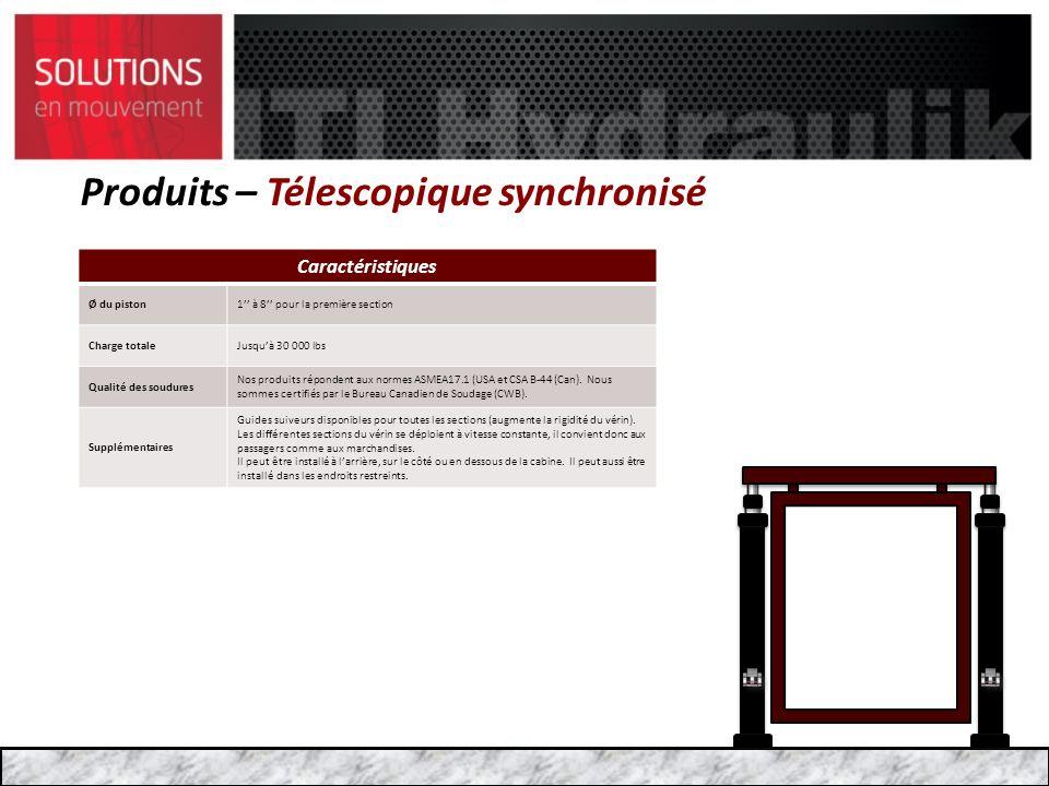 Produits – Télescopique synchronisé Caractéristiques Ø du piston1 à 8 pour la première section Charge totaleJusquà 30 000 lbs Qualité des soudures Nos