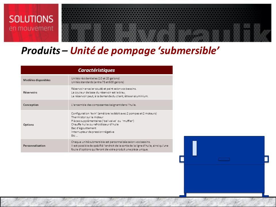 Produits – Unité de pompage submersible Caractéristiques Modèles disponibles Unités résidentielles (10 et 20 gallons) Unités standards (entre 75 et 60