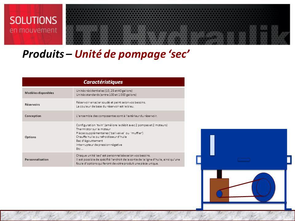 Produits – Unité de pompage sec Caractéristiques Modèles disponibles Unités résidentielles (10, 25 et 40 gallons) Unités standards (entre 100 et 1 000