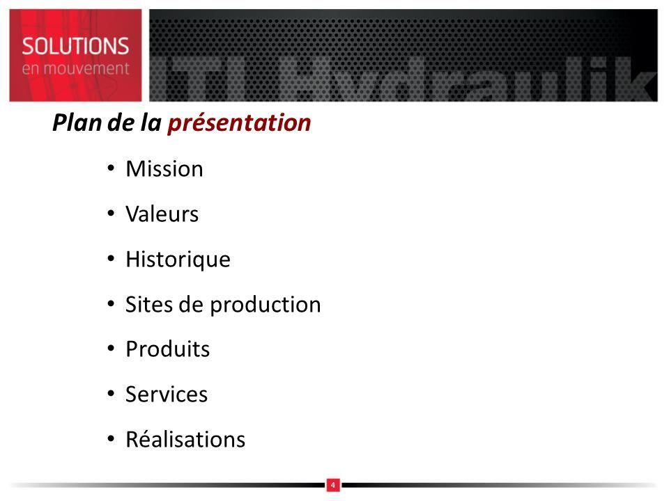 Plan de la présentation Mission Valeurs Historique Sites de production Produits Services Réalisations 4