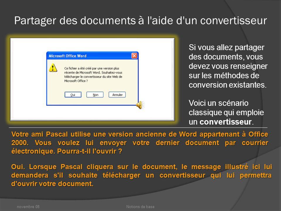 novembre 08Notions de base Partager des documents à l aide d un convertisseur Si vous allez partager des documents, vous devez vous renseigner sur les méthodes de conversion existantes.